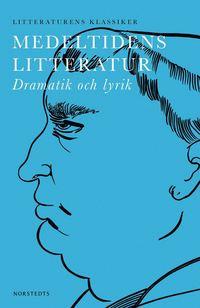 bokomslag Medeltidens litteratur : dramatik och lyrik