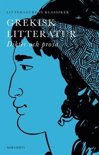 bokomslag Grekisk litteratur : dikter och prosa