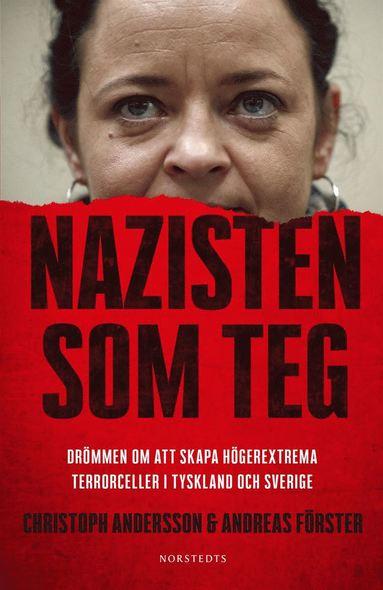 bokomslag Nazisten som teg : drömmen om att skapa högerextrema terrorceller i Tyskland och Sverige