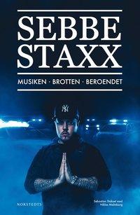 bokomslag Sebbe Staxx : Musiken, Brotten, Beroendet