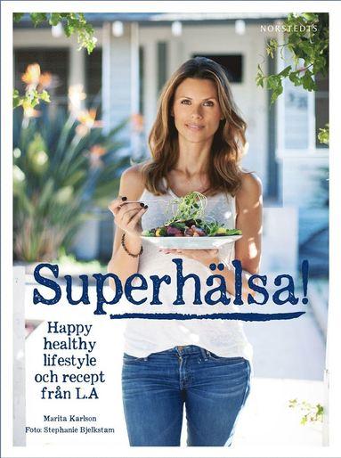 bokomslag Superhälsa! : friskare, fräschare livsstil med recept från LA