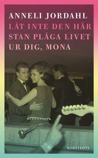 bokomslag Låt inte den här stan plåga livet ur dig, Mona