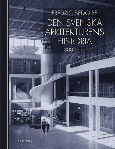 bokomslag Den svenska arkitekturens historia 1800-2000
