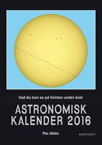 bokomslag Astronomisk kalender 2016 : vad du kan se på himlen under året