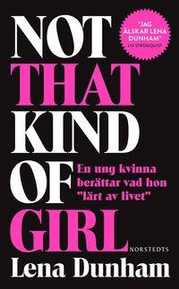 """bokomslag Not that kind of girl : en ung kvinna berättar vad hon """"lärt av livet"""""""