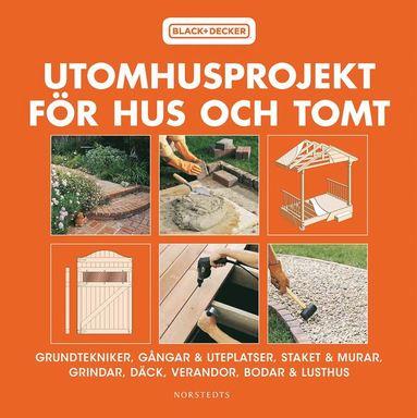 bokomslag Utomhusprojekt för hus och tomt : grundtekniker, gångar & uteplatser, staket & murar, grindar, däck, verandor...