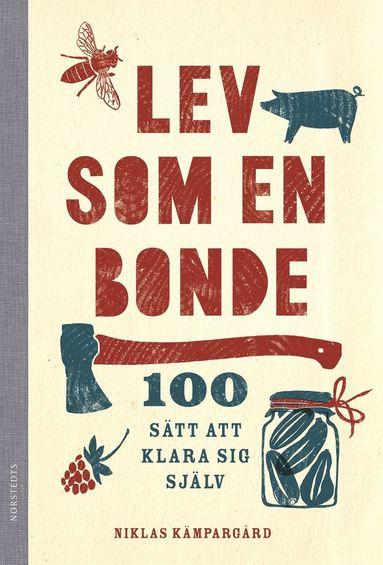 bokomslag Lev som en bonde : 100 sätt att klara sig själv