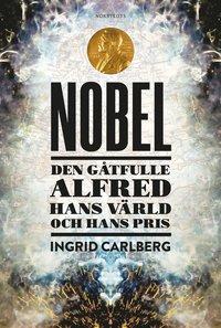 bokomslag Nobel : den gåtfulle Alfred, hans värld och hans pris