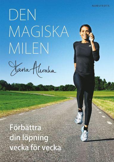 bokomslag Den magiska milen : förbättra din löpning vecka för vecka