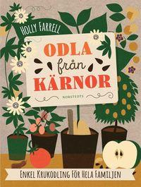 bokomslag Odla från kärnor : enkel krukodling för hela familjen