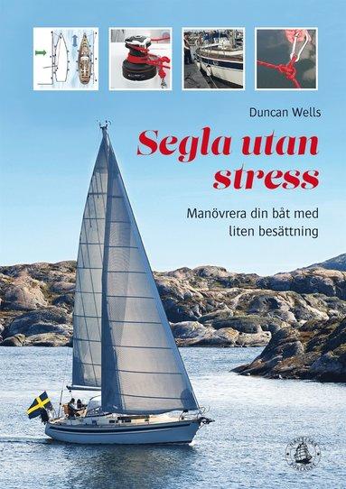 bokomslag Segla utan stress : manövrera båten med liten besättning