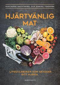 bokomslag Hjärtvänlig mat : livsstilsboken som skyddar ditt hjärta