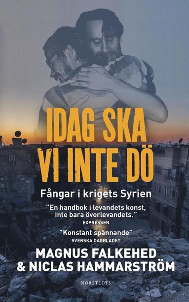 bokomslag Idag ska vi inte dö : fångar i krigets Syrien