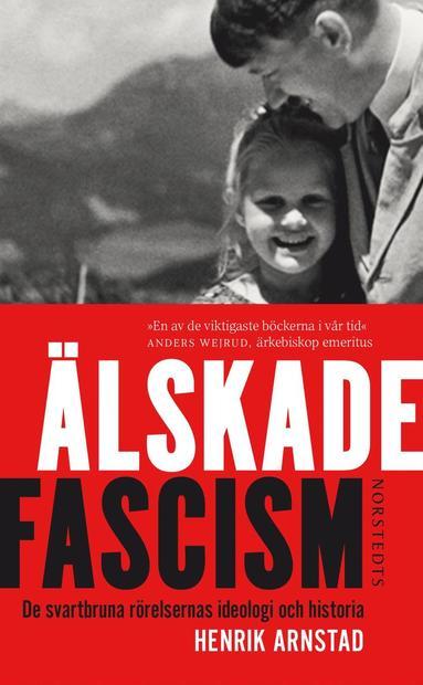bokomslag Älskade fascism : de svartbruna rörelsernas ideologi och historia