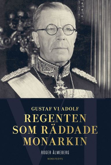bokomslag Gustaf VI Adolf : regenten som räddade monarkin