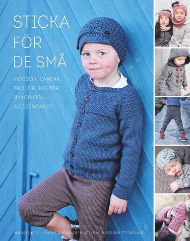 bokomslag Sticka för de små : mössor, vantar, tröjor, koftor, byxor och accessoarer