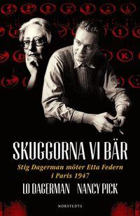 bokomslag Skuggorna vi bär : Stig Dagerman möter Etta Federn i Paris 1947