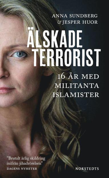 bokomslag Älskade terrorist : 16 år med militanta islamister