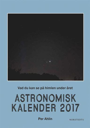 bokomslag Astronomisk kalender 2017 : vad du kan se på himlen under året