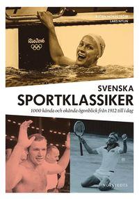 bokomslag Svenska sportklassiker : 1000 kända och okända ögonblick från 1912 till idag