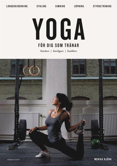 bokomslag Yoga för dig som tränar : starkare smidigare snabbare