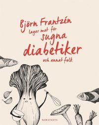 bokomslag Björn Frantzén lagar mat för sugna diabetiker och annat folk