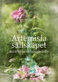 bokomslag Artemisiasällskapet : berättelser ur trädgårdsliv