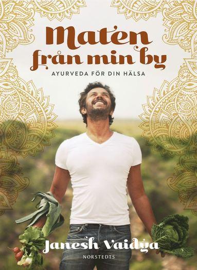 bokomslag Maten från min by : ayurveda för din hälsa