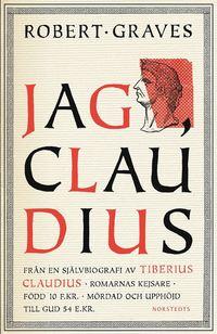 bokomslag Jag, Claudius : från en självbiografi av Tiberius Claudius, romarnas kejsare, född 10 f. Kr., mördad och upphöjd till Gud 54 e. Kr.