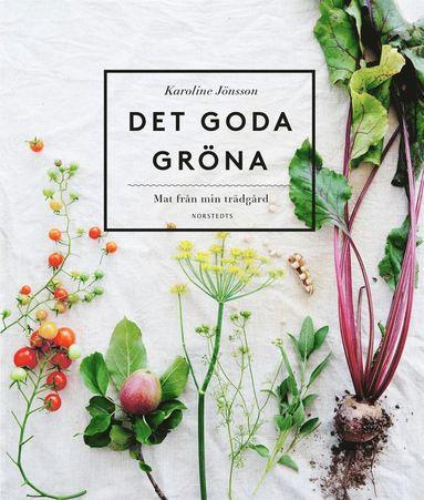 bokomslag Det goda gröna : mat från min trädgård