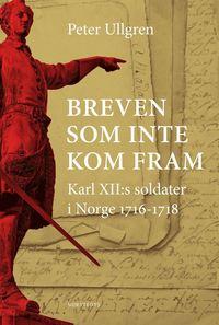 bokomslag Breven som inte kom fram : Karl XII:s soldater i Norge 1716-1718