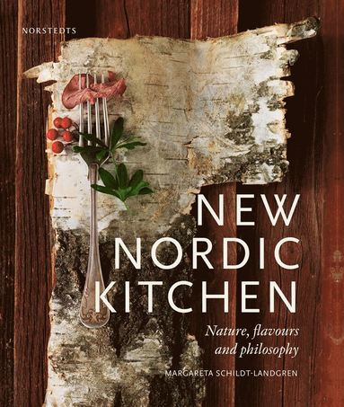 bokomslag New Nordic kitchen : nature, flavours and philosophy