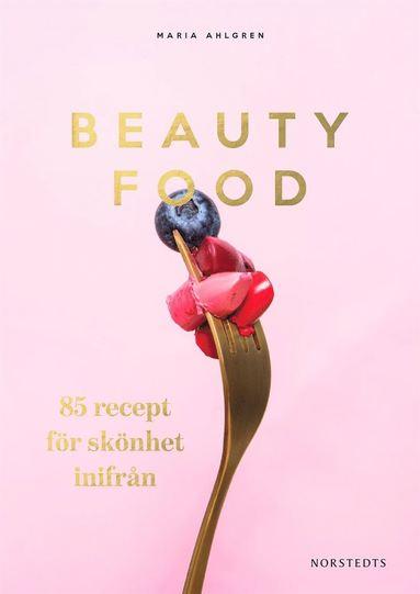 bokomslag Beautyfood : 85 recept för skönhet inifrån