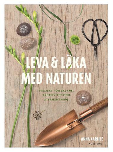 bokomslag Leva & läka med naturen : projekt för balans, kreativitet och återhämtning