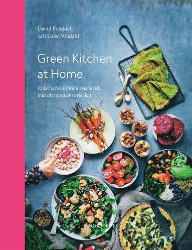 bokomslag Green Kitchen at Home : enkel och hälsosam vegetarisk mat att njuta av varje dag