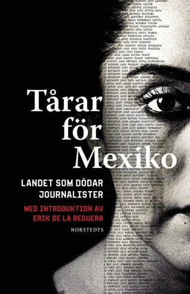 bokomslag Tårar för Mexiko : landet som dödar journalister - med introduktion av Erik de la Reguera