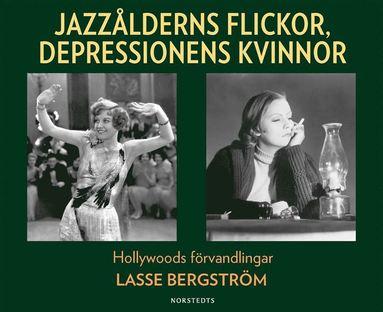 bokomslag Jazzålderns flickor, depressionens kvinnor : Hollywoods förvandlingar
