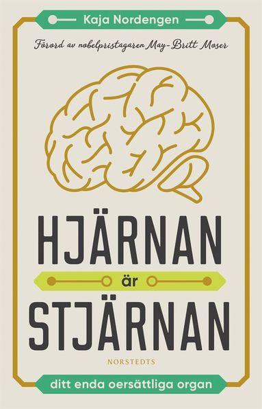 bokomslag Hjärnan är stjärnan : ditt enda oersättliga organ