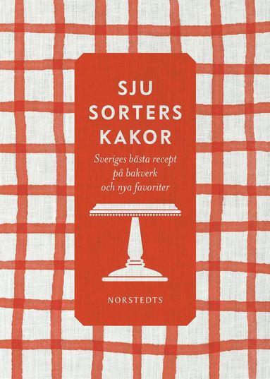 bokomslag Sju sorters kakor : Sveriges bästa recept på klassiska bakverk och nya favoriter