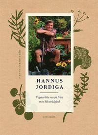 bokomslag Hannus jordiga : vegetariska recept från min köksträdgård