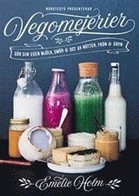bokomslag Vegomejerier : gör egen mjölk, smör, ost av nötter, kärnor och gryn