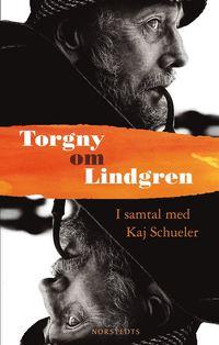 bokomslag Torgny om Lindgren : samtal med Kaj Schueler