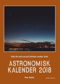 bokomslag Astronomisk kalender 2018 : vad du kan se på himlen under året