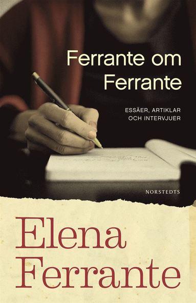 bokomslag Ferrante om Ferrante : essäer, artiklar och intervjuer