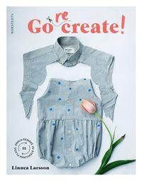 bokomslag Go recreate! : 35 enkla remakes av återvunna plagg