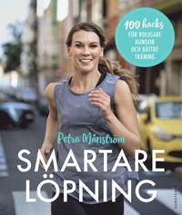 bokomslag Smartare löpning : 100 hacks för roligare rundor och bättre träning