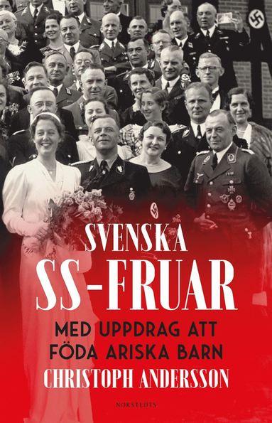 bokomslag Svenska SS-fruar : med uppdrag att föda ariska barn