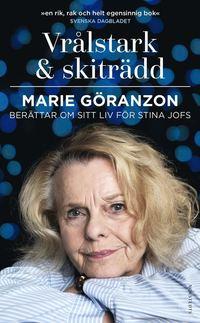 bokomslag Vrålstark & skiträdd : Marie Göranzon berättar om sitt liv för Stina Jofs