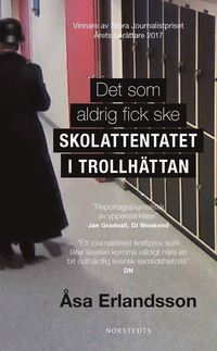 bokomslag Det som aldrig fick ske : skolattentatet i Trollhättan