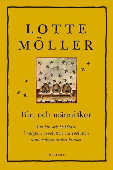bokomslag Bin och människor : om bin och biskötare i religion, revolution och evolution samt många andra bisaker